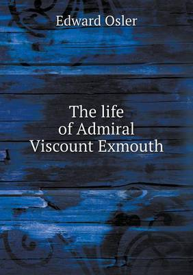 The Life of Admiral Viscount Exmouth