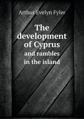The Development of Cyprus and Rambles in the Island
