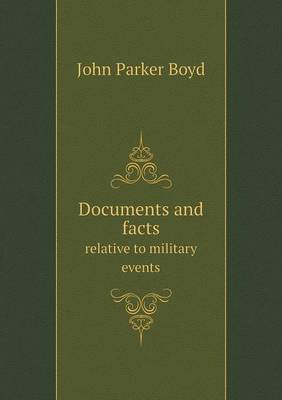 Documents and Facts Relative to Military Events