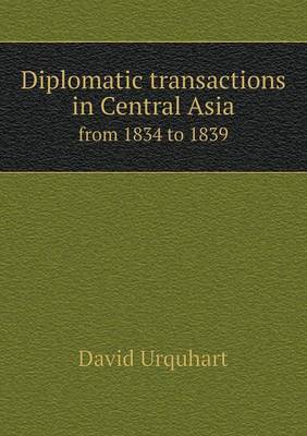 Diplomatic Transactions in Central Asia from 1834 to 1839