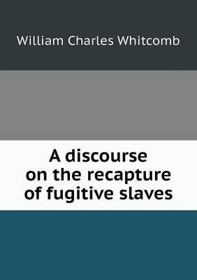 A Discourse on the Recapture of Fugitive Slaves