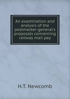 An Examination and Analysis of the Postmaster-General's Proposals Concerning Railway Mail Pay