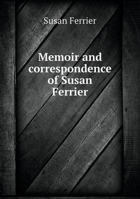 Memoir and Correspondence of Susan Ferrier