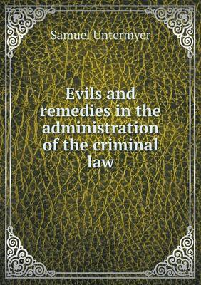 Evils and Remedies in the Administration of the Criminal Law
