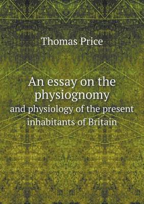An Essay on the Physiognomy and Physiology of the Present Inhabitants of Britain