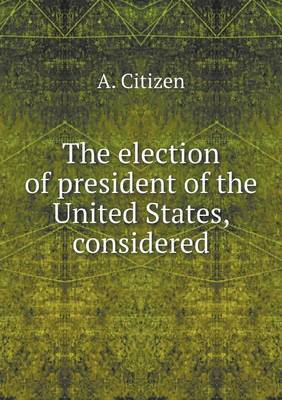 The Election of President of the United States, Considered