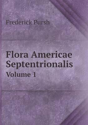Flora Americae Septentrionalis Volume 1