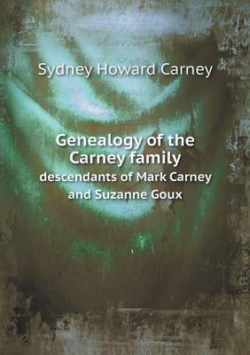 Genealogy of the Carney Family Descendants of Mark Carney and Suzanne Goux