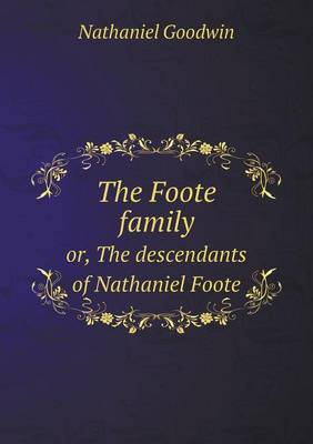 The Foote Family Or, the Descendants of Nathaniel Foote