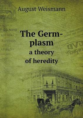 The Germ-Plasm a Theory of Heredity