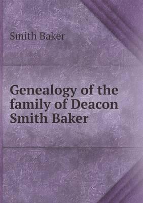 Genealogy of the Family of Deacon Smith Baker