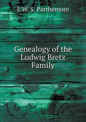 Genealogy of the Ludwig Bretz Family