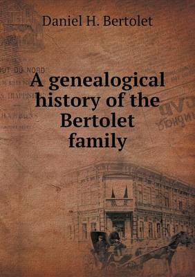 A Genealogical History of the Bertolet Family