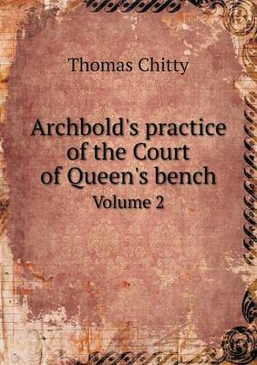 Archbold's Practice of the Court of Queen's Bench Volume 2