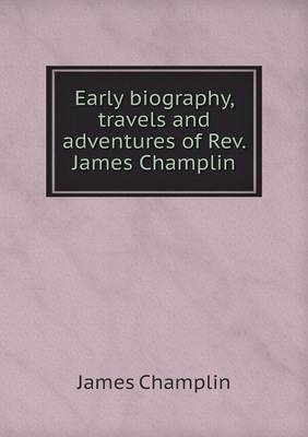 Early Biography, Travels and Adventures of REV. James Champlin