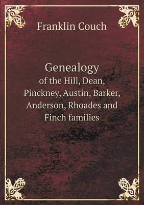 Genealogy of the Hill, Dean, Pinckney, Austin, Barker, Anderson, Rhoades and Finch Families