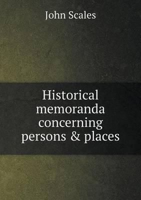 Historical Memoranda Concerning Persons & Places