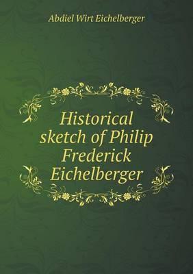 Historical Sketch of Philip Frederick Eichelberger