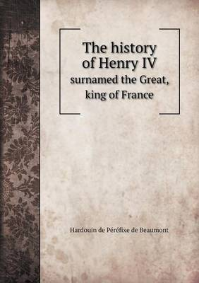 The History of Henry IV Surnamed the Great, King of France