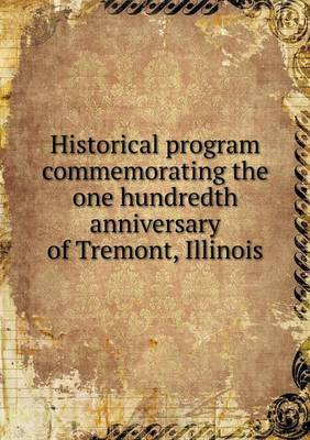 Historical Program Commemorating the One Hundredth Anniversary of Tremont, Illinois