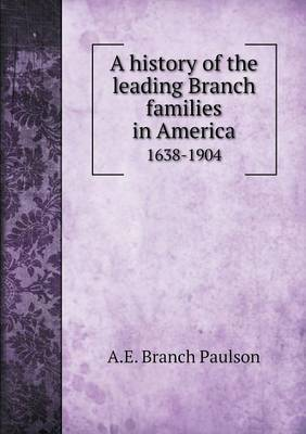 A History of the Leading Branch Families in America 1638-1904