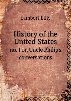 History of the United States No. I Or, Uncle Philip's Conversations
