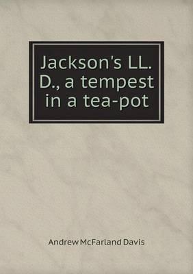 Jackson's LL. D., a Tempest in a Tea-Pot