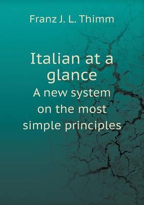 Italian at a Glance a New System on the Most Simple Principles