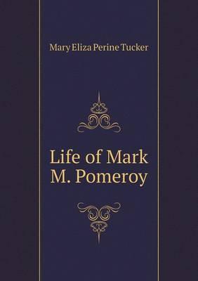 Life of Mark M. Pomeroy
