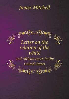 Letter on the Relation of the White and African Races in the United States