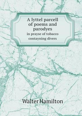 A Lyttel Parcell of Poems and Parodyes in Prayse of Tobacco Contayning Divers