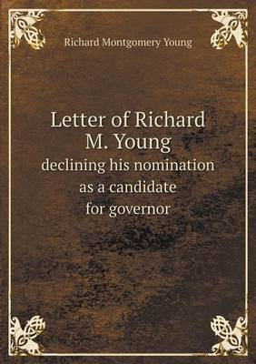 Letter of Richard M. Young Declining His Nomination as a Candidate for Governor