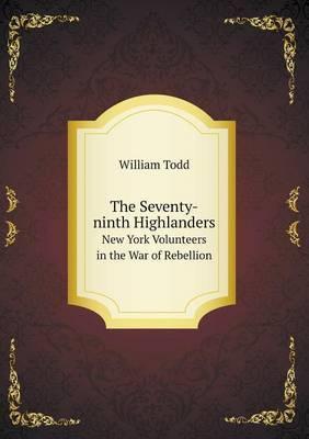The Seventy-Ninth Highlanders New York Volunteers in the War of Rebellion