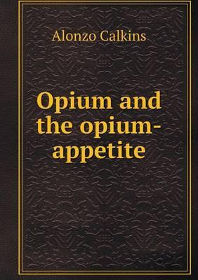 Opium and the Opium-Appetite