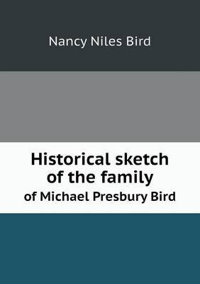 Historical Sketch of the Family of Michael Presbury Bird