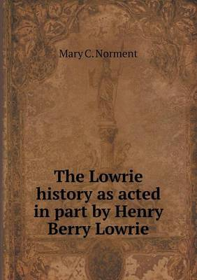 The Lowrie History as Acted in Part by Henry Berry Lowrie