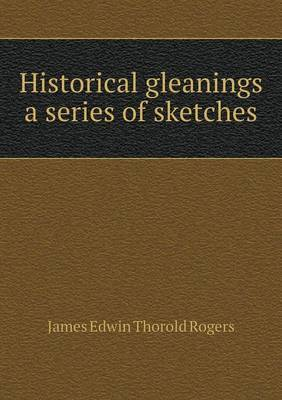 Historical Gleanings a Series of Sketches