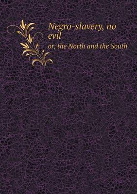 Negro-Slavery, No Evil Or, the North and the South