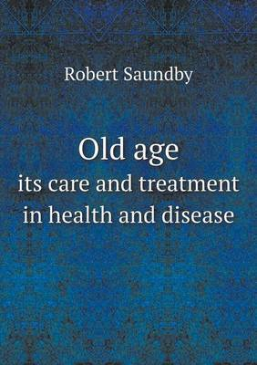 Old Age Its Care and Treatment in Health and Disease