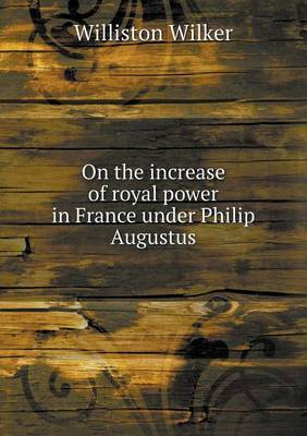 On the Increase of Royal Power in France Under Philip Augustus