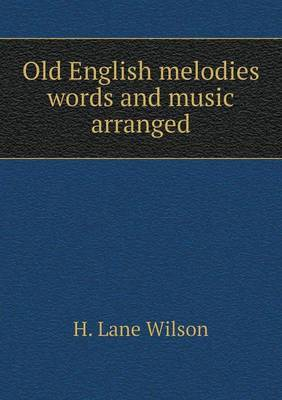 Old English Melodies Words and Music Arranged