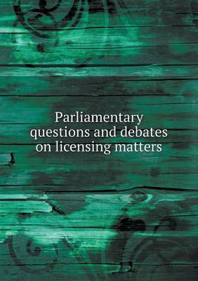 Parliamentary Questions and Debates on Licensing Matters