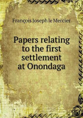 Papers Relating to the First Settlement at Onondaga