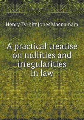 A Practical Treatise on Nullities and Irregularities in Law