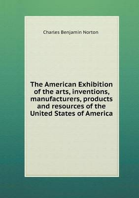 The American Exhibition of the Arts, Inventions, Manufacturers, Products and Resources of the United States of America
