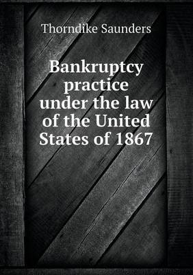 Bankruptcy Practice Under the Law of the United States of 1867