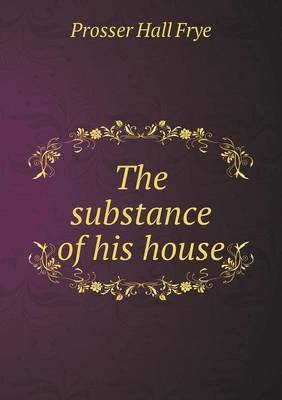 The Substance of His House