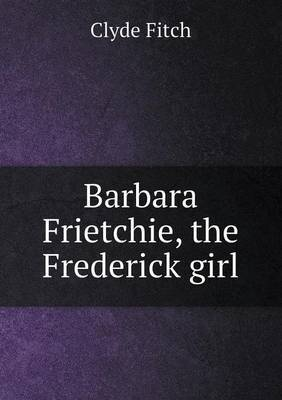 Barbara Frietchie, the Frederick Girl