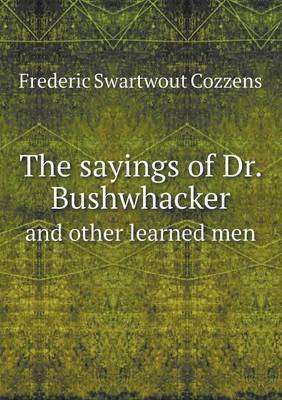 The Sayings of Dr. Bushwhacker and Other Learned Men