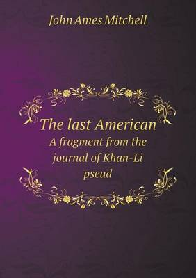 The Last American a Fragment from the Journal of Khan-Li Pseud